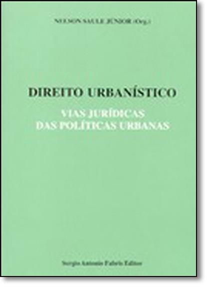 Direito Urbanístico: Vias Jurídicas das Políticas Urbanas, livro de Nelson Saule Júnior