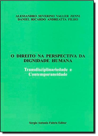 Direito na Perspectiva da Dignidade Humana, O, livro de Alessandro Severino Valler Zenni | Daniel Ricardo Andreatta Filhol