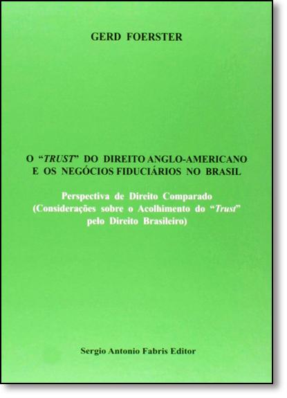 Trust do Direito Anglo-americano e os Negócios Fiduciários no Brasil, livro de Gerd Foerster