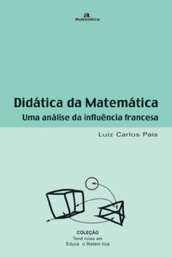 Didática da Matemática: Uma Análise da Influência Francesa, livro de Luiz Carlos Pais