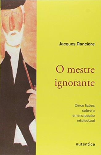 O Mestre Ignorante - cinco lições sobre a emancipação intelectual, livro de Jacques Rancière