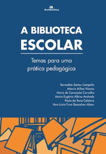 Biblioteca Escolar, A - Temas Para Uma Prática Pedagógica, livro de Bernadete Santos Campello (Org.)