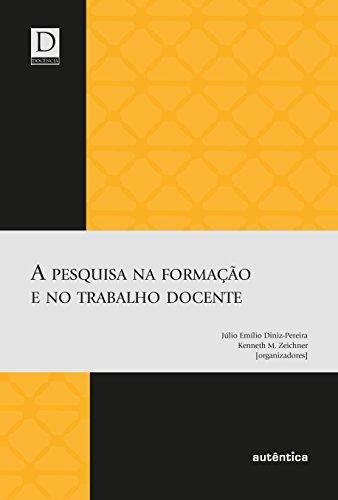 Pesquisa na Formação e no Trabalho Docente, A, livro de Júlio Emílio Diniz Pereira, Kenneth M. Zeichner (Orgs.)