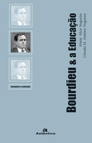 Bourdieu e a Educação, livro de Maria Alice Nogueira, Cláudio M. Martins Nogueira