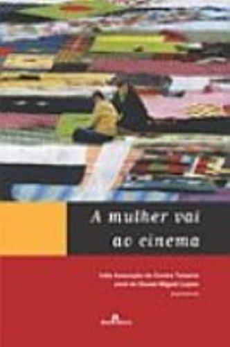 A Mulher Vai ao Cinema, livro de Inês Assunção de Castro Teixeira, José de Sousa Miguel Lopes