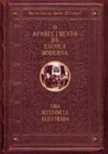 O Aparecimento da Escola Moderna - uma história ilustrada, livro de Maria Lúcia Spedo Hilsodorf