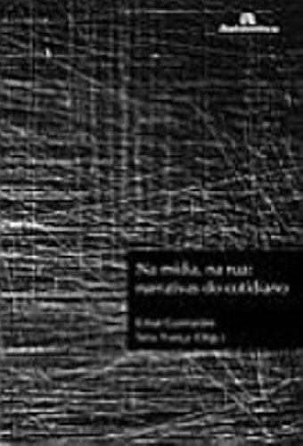 Na Midia, Na Rua. Narrativas Do Cotidiano - Volume 1, livro de Vera Veiga Franca, Cesar Guimaraes