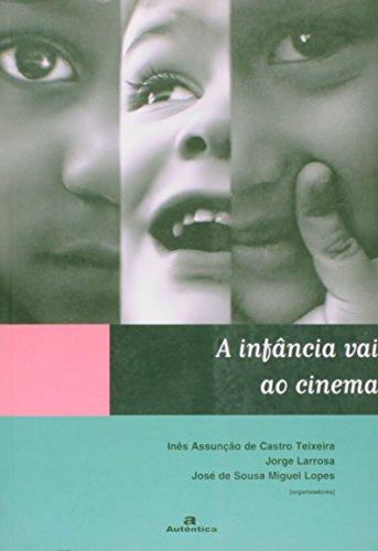 A Infância Vai ao Cinema, livro de Inês Assunção de Castro Teixeira, Jorge Larrosa, José de Sousa Miguel Lopes