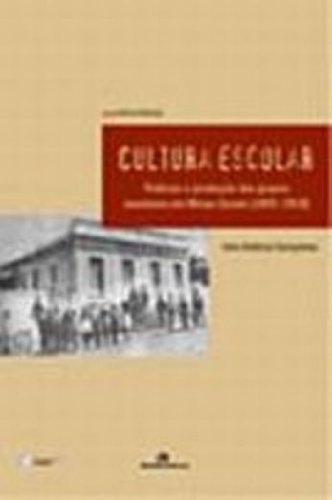 Cultura Escolar - práticas e produção dos grupos escolares em Minas Gerais 1891-1918, livro de Irlen Antônio Gonçalves