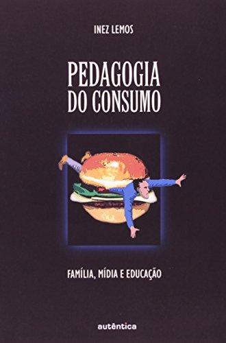 Pedagogia do Consumo - Familía, Mídia E Educação, livro de Inêz Lemos