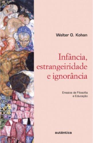 Infância, Estrangeiridade e Ignorância, livro de Walter Osmar Kohan