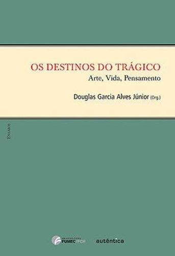 Destinos do Trágico, Os - Arte, Vida, Pensamento, livro de Douglas Garcia Alves Júnior (Org.)