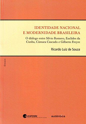 Identidade Nacional e Modernidade Brasileira - O Diálogo entre Sílvio Romero, Euclides da Cunha, Câmara Cascudo E Gilberto Freyre, livro de Ricardo Luiz de Souza