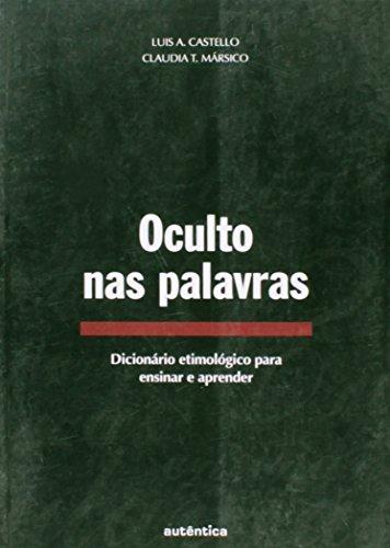 Oculto nas Palavras - Dicionário Etimológico para Ensinar e Aprender, livro de Luis Ángel Castello