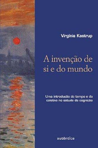 Invenção de Si e do Mundo, A - Uma Introdução no Estudo da Cognição, livro de Virgínia Kastrup