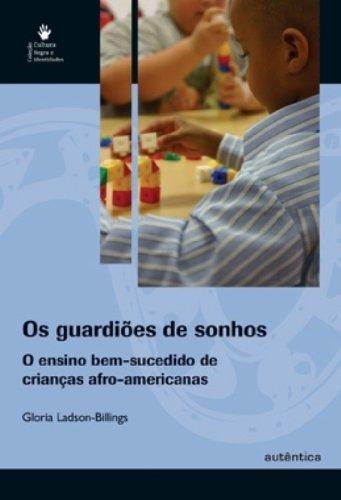 Guardiões de Sonhos, Os - O Ensino Bem-sucedido de Crianças Afro-americanas, livro de Gloria Ladson-Billings