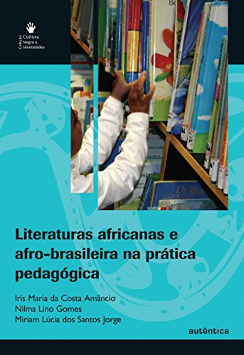 Literaturas Africanas e Afro-brasileira na Prática Pedagógica, livro de Iris Maria da Costa Amâncio, Nilma Lino Gomes, Miriam Lúcia dos Santos Jorge