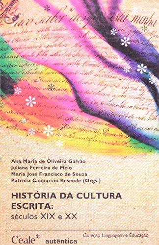 História da Cultura Escrita - século XlX e XX, livro de Ana Maria de Oliveira Galvão, Juliana Ferreira de Melo, Maria José Francisco de Souza, Patrícia Cappuccio Resende (Orgs.)
