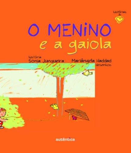 Menino e a Gaiola, O, livro de Sonia Junqueira, Mariângela Haddad