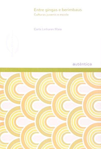 Entre Gingas e Berimbaus - Culturas Juvenis e Escola, livro de Carla Linhares Maia