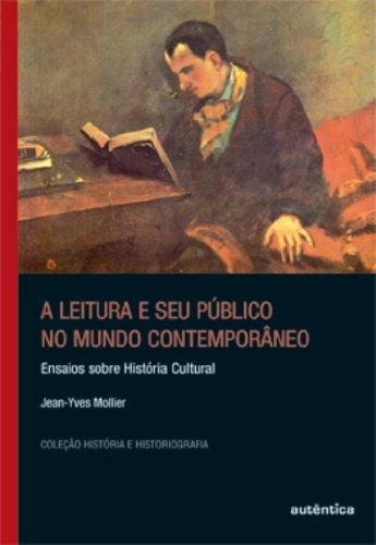 A Leitura e seu Público no Mundo Contemporâneo - ensaios sobre história cultural, livro de Jean-Yves Mollier
