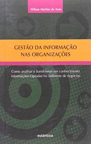 Gestão da Informação nas Organizações - como analisar e transformar em conhecimento informações captadas no ambiente de negócios, livro de Wilson Martins de Assis