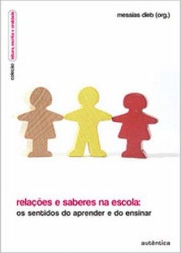 Relações e Saberes na Escola: Os Sentidos do Aprender e do Ensinar (No Prelo), livro de Messias Dieb