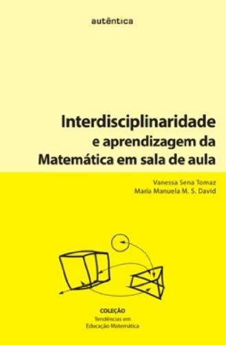 Interdisciplinaridade e Aprendizagem da Matemática em Sala de Aula, livro de Maria Manuela M. S. David, Vanessa Sena Tomaz