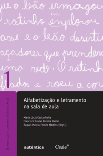 Alfabetização e Letramento na Sala de Aula, livro de Maria Lúcia Castanheira, Francisca Izabel Pereira Maciel, Raquel Márcia Fontes Martins (Orgs.)