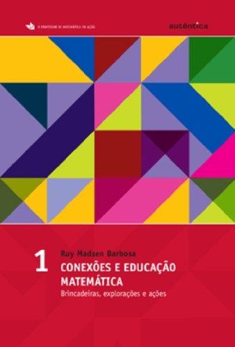 Conexões e educação matemática - Brincadeiras, explorações e ações, livro de Ruy Madsen Barbosa