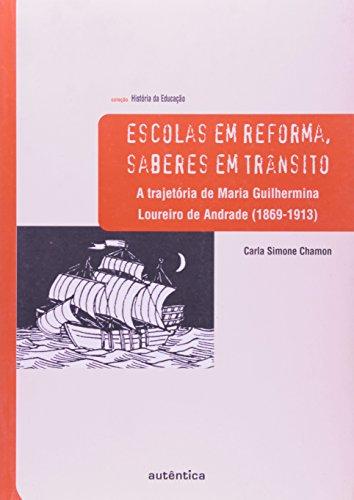 Escolas em Reforma, Saberes em Trânsito – a trajetória de Maria Guilhermina Loureiro de Andrade (1869-1913), livro de Carla Simone Chamon