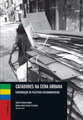 Catadores na cena urbana – Construção de políticas socioambientais, livro de Valéria Heloisa Kemp, Helena Maria Tarci Crivellari