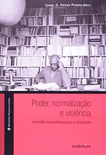 Poder, Normalização e Violência – Inclusões Foucaultianas para a Atualidade, livro de Izabel C. Friche Passos