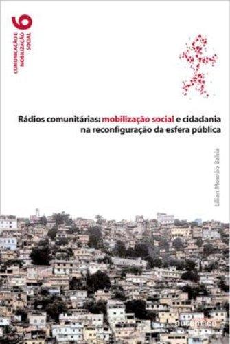 Rádios Comunitárias: Mobilização Social e cidadania na reconfiguração da esfera pública, livro de Lílian Mourão Bahia