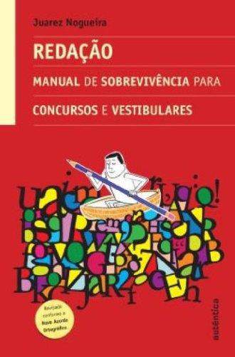 Redação - Manual de Sobrevivência Para Concursos E Vestibulares, livro de Juarez Nogueira