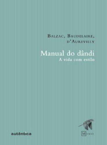 Manual do dândi - a vida com estilo, livro de Charles Baudelaire, Honoré de Balzac, Barbey d