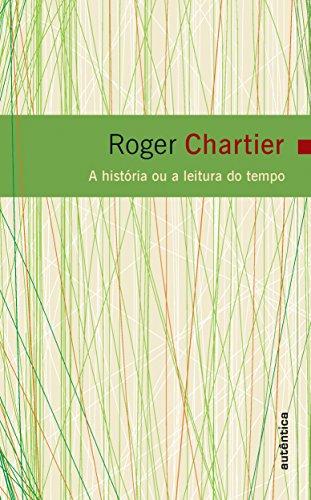 A História ou a leitura do tempo, livro de Roger Chartier