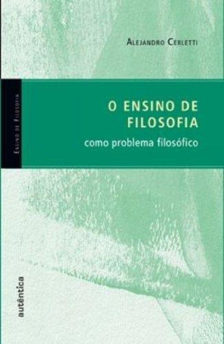 O ensino de filosofia como problema filosófico, livro de Alejandro Cerletti