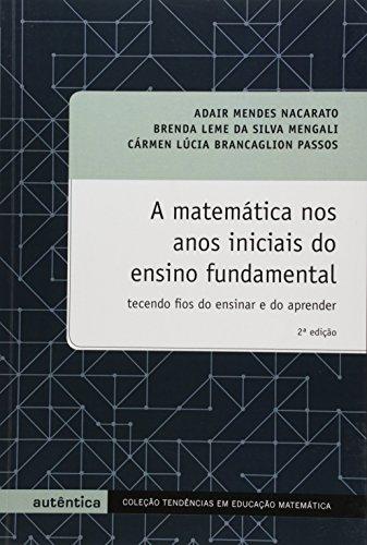A Matemática nos anos iniciais do ensino fundamental - tecendo fios do ensinar e do aprender, livro de Adair Mendes Nacarato, Brenda Leme da Silva Mengali, Cármen Lúcia Brancaglion Passos