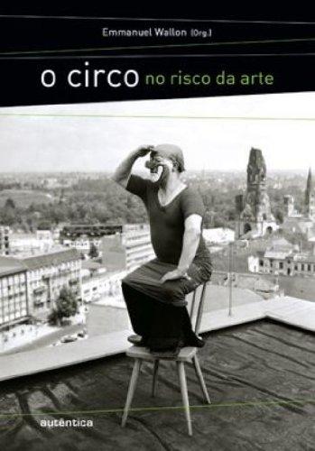 O Circo no risco da arte, livro de Emmanuel Wallon (Org.)
