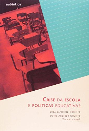 Crise da escola e políticas educativas, livro de Eliza Bartolozzi Ferreira, Dalila Andrade Oliveira (orgs.)