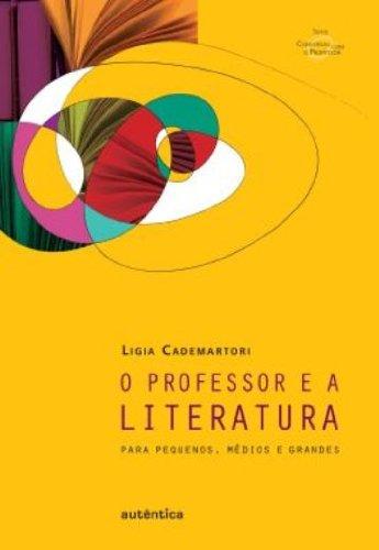 O Professor e a literatura – para pequenos, médios e grandes, livro de Ligia Cademartori