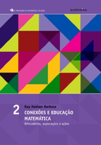 Conexões e educação matemática - Brincadeiras, explorações e ações - Vol 2, livro de Ruy Madsen Barbosa