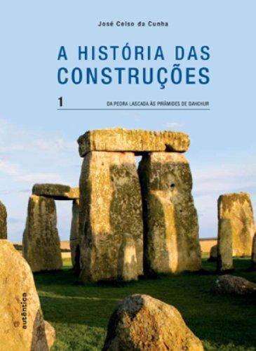 A História das Construções - da pedra lascada às Pirâmides de Dahchur - Vol. 1, livro de José Celso da Cunha