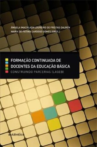 Formação Continuada de Docentes da Educação Básica: construindo parcerias (LASEB), livro de Ângela Imaculada Loureiro de Freitas Dalben, Maria de Fátima Cardoso Gomes (Orgs.)