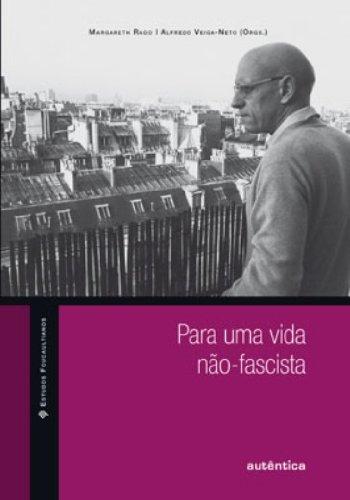 Para uma vida não-fascista, livro de Margareth Rago, Alfredo Veiga-Neto (Orgs.)