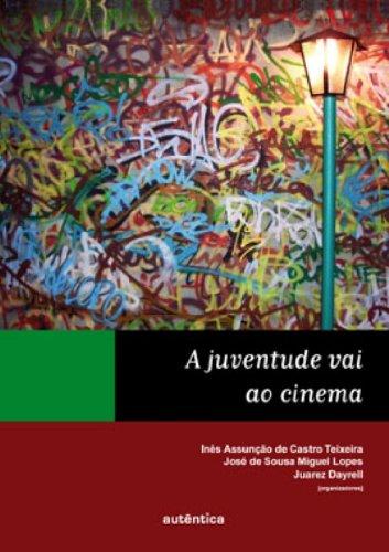 A Juventude vai ao cinema, livro de Inês Assunção de Castro Teixeira, José de Sousa Miguel Lopes, Juarez Dayrell (Orgs.)