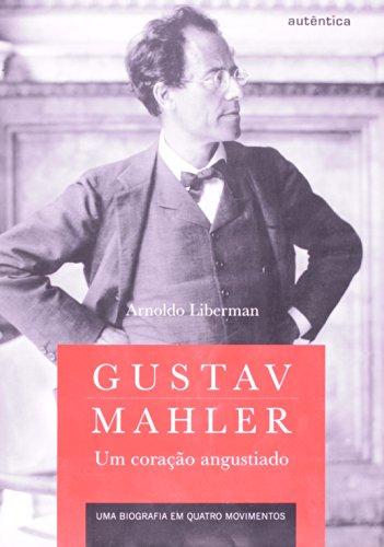 Gustav Mahler: um coração angustiado – Uma biografia em quatro movimentos, livro de Arnoldo Liberman