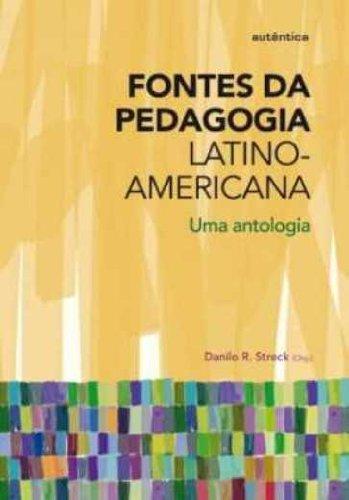 Fontes da Pedagogia Latino-Americana - Uma antologia, livro de Danilo R. Streck (Org.)