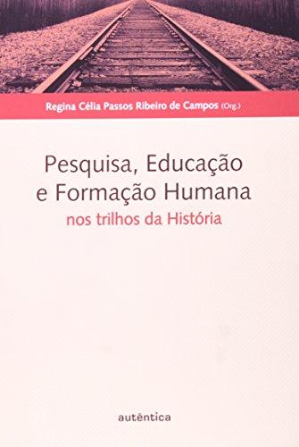 Pesquisa, Educação e Formação Humana: nos trilhos da História, livro de Regina Célia Passos Ribeiro de Campos (Org.)